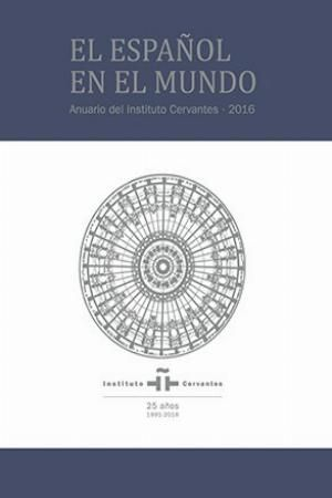 EL ESPAÑOL EN EL MUNDO. ANUARIO DEL INSTITUTO CERVANTES 2016