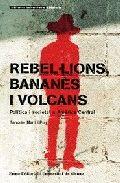 REBEL·LIONS, BANANES I VOLCANS : POLÍTICA I SOCIETAT A AMÈRICA CENTRAL