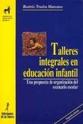 TALLERES INTEGRALES EN EDUCACIÓN INFANTIL: UNA PROPUESTA DE ORGANIZACI