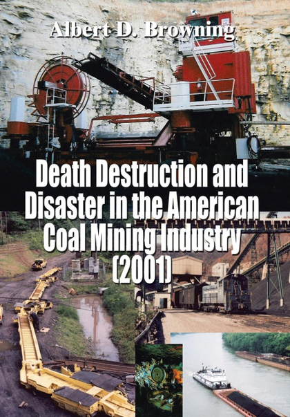DEATH DESTRUCTION AND DISASTER IN THE AMERICAN COAL MINING INDUSTRY (2001)