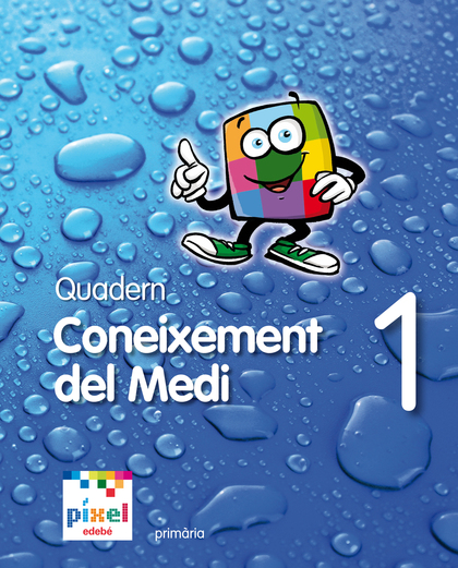 PROJECTE PÍXEL, CONEIXEMENT DEL MEDI, 1 EDUCACIÓ PRIMARIA. QUADERN