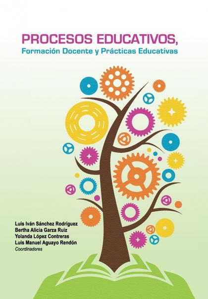 PROCESOS EDUCATIVOS, FORMACIÓN DOCENTE Y PRÁCTICAS EDUCATIVAS.