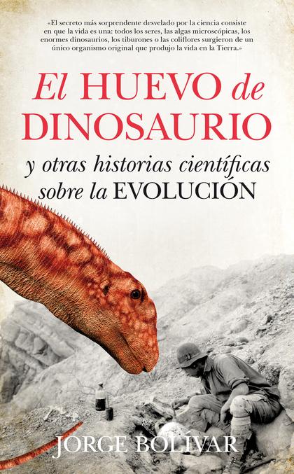 EL HUEVO DE DINOSAURIO Y OTRAS HISTORIAS CIENTÍFICAS SOBRE LA EVOLUCIÓN.