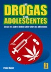 LAS DROGAS Y LOS ADOLESCENTES : LO QUE LOS PADRES DEBEN SABER SOBRE LAS ADICCIONES