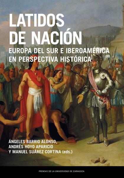 LATIDOS DE NACIÓN. EUROPA DEL SUR E IBEROAMÉRICA EN PERSPECTIVA HISTÓRICA