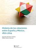 HISTORIA DE LAS RELACIONES ENTRE ESPAÑA Y MÉXICO, 1821-2014