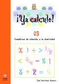¡YA CALCULO! 03, INICIACIÓN A LA SUMA Y A LA RESTA