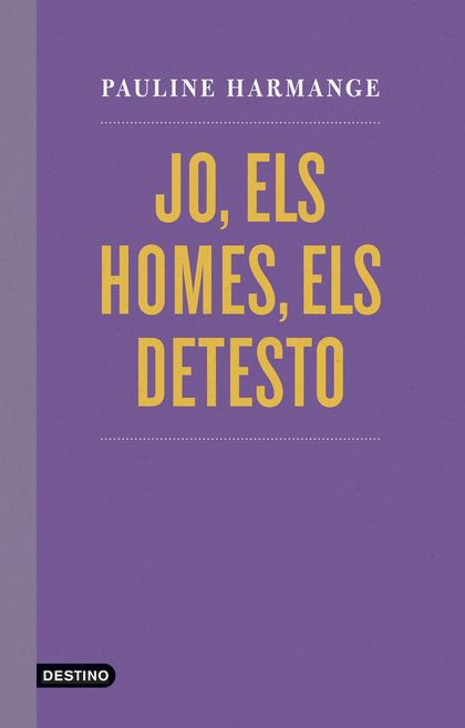 JO, ELS HOMES, ELS DETESTO.