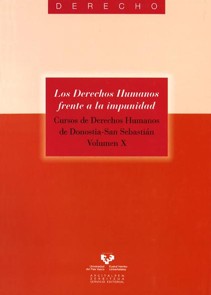 LOS DERECHOS HUMANOS FRENTE A LA IMPUNIDAD : CURSO DE DERECHOS HUMANOS DE DONOSTIA : SAN SEBAST