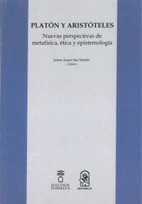 PLATÓN Y ARISTÓTELES. NUEVAS PERSPECTIVAS DE METAFÍSICA, ÉTICA Y EPISTEMOLOGÍA