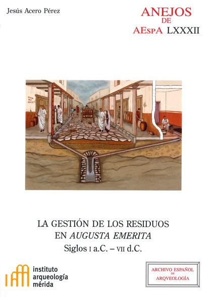 LA GESTIÓN DE LOS RESIDUOS EN AUGUSTA EMERITA: SIGLOS I A.C.-VII D.C..