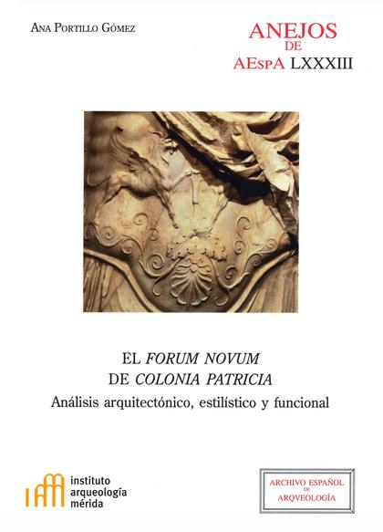 EL FORUM NOVUM DE COLONIA PATRICIA: ANÁLISIS ARQUITECTÓNICO, ESTILÍSTICO Y FUNCI