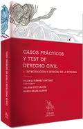 CASOS PRÁCTICOS Y TEST DE DERECHO CIVIL I : INTRODUCCIÓN Y DERECHO DE LA PERSONA