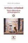 ARTISTA Y CRIMINAL : VOCES SUBVERSIVAS EN LA POSGUERRA