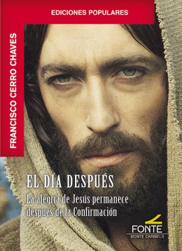 EL DÍA DESPUÉS. LA ALEGRÍA DE JESÚS PERMANECE DESPUÉS DE LA CONFIRMACIÓN
