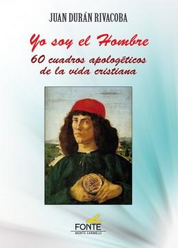 YO SOY EL HOMBRE. 60 CUADROS APOLOGETICOS DE VIDA CRISTIANA