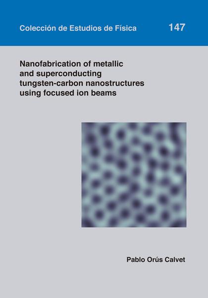 NANOFABRICATION OF METALLIC AND SUPERCONDUCTING TUNGSTEN-CARBON NANOSTRUCTURES U.