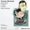 ANTONIO MACHADO PARA NIÑOS Y NIÑAS-- Y OTROS SERES CURIOSOS