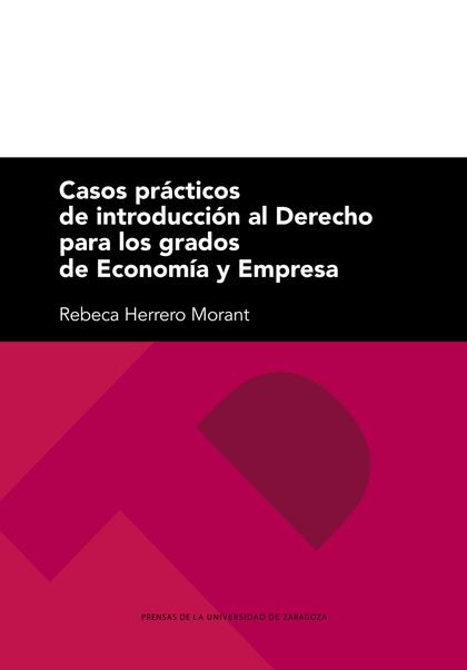 CASOS PRÁCTICOS DE INTRODUCCIÓN AL DERECHO PARA LOS GRADOS DE ECONOMÍA Y EMPRESA.