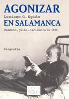 AGONIZAR EN SALAMANCA: UNAMUNO, JULIO-DICIEMBRE DE 1936