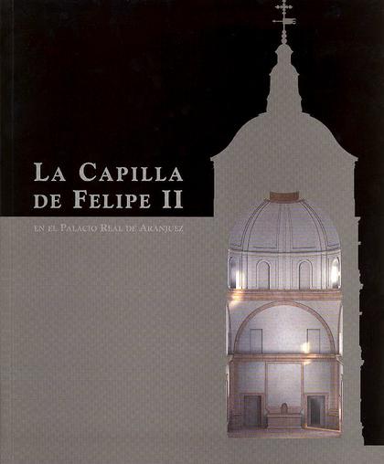 LA CAPILLA DE FELIPE II EN EL PALACIO REAL DE ARANJUEZ