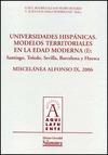UNIVERSIDADES HISPÁNICAS : MODELOS TERRITORIALES EN LA EDAD MODERNA : SANTIAGO, TOLEDO, SEVILLA
