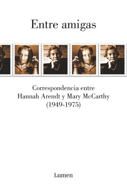 ENTRE AMIGAS. CORRESPONDENCIA ENTRE HANNAH ARENDT Y MARY MCCARTHY 1949-1975