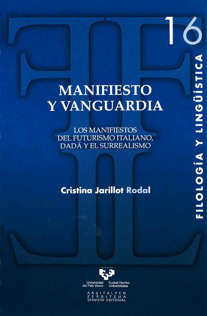 MANIFIESTO Y VANGUARDIA : LOS MANIFIESTOS DEL FUTURISMO ITALIANO, DADÁ Y EL SURREALISMO