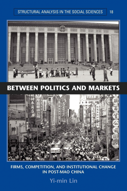 BETWEEN POLITICS AND MARKETS. FIRMS, COMPETITION, AND INSTITUTIONAL CHANGE IN POST-MAO CHINA