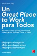 UN GREAT PLACE  TO WORK PARA TODOS. MEJOR PARA EL NEGOCIO, MEJOR PARA LAS PERSONAS Y MEJOR PARA