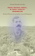 ANDRÉS GONZÁLEZ ROBLES, DE BUENA CONDUCTA: DESAPARECIDO. MEMORIA HISTÓRICA