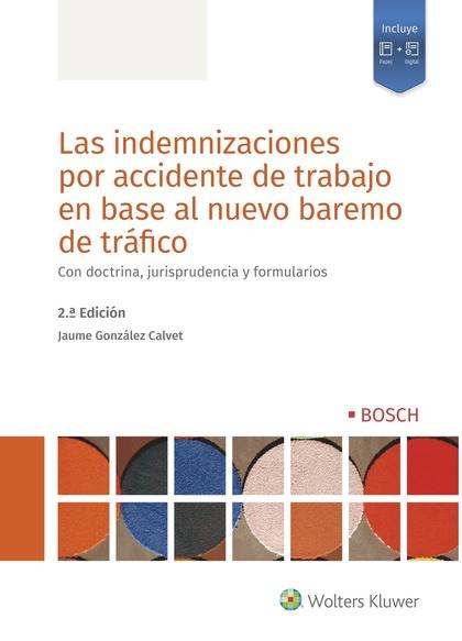 LAS INDEMNIZACIONES POR ACCIDENTE DE TRABAJO EN BASE AL NUEVO BAREMO DE TRÁFICO. CON DOCTRINA,