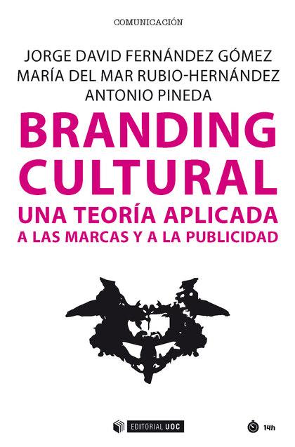 BRANDING CULTURAL. UNA TEORÍA APLICADA A LAS MARCAS Y A LA PUBLICIDAD.