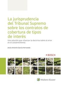 LA JURISPRUDENCIA DEL TRIBUNAL SUPREMO SOBRE LOS CONTRATOS DE COBERTURA DE TIPOS. UNA SOLUCIÓN