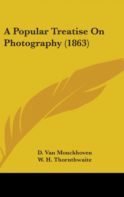 A POPULAR TREATISE ON PHOTOGRAPHY (1863)