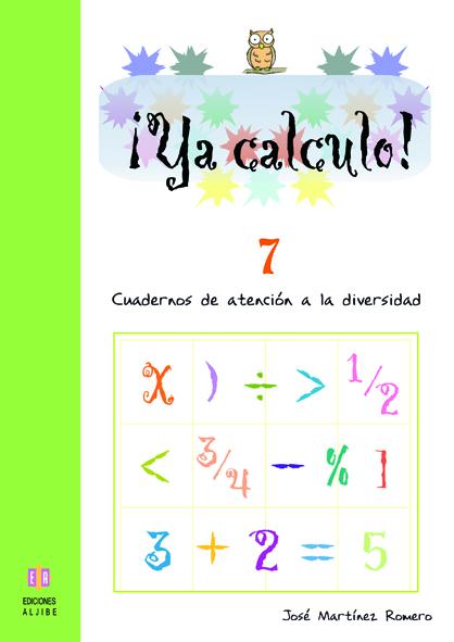 ¡YA CALCULO! 7, SUMAS, RESTAS Y MULTIPLICACIONES LLEVANDO. CUADERNO DE ATENCION A LA DIVERSIDAD