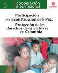 PARTICIPACIÓN EN LA CONSTRUCIÓN DE LA PAZ : PROTECCIÓN DE LOS DERECHOS DE LAS VÍCTIMAS EN COLOM