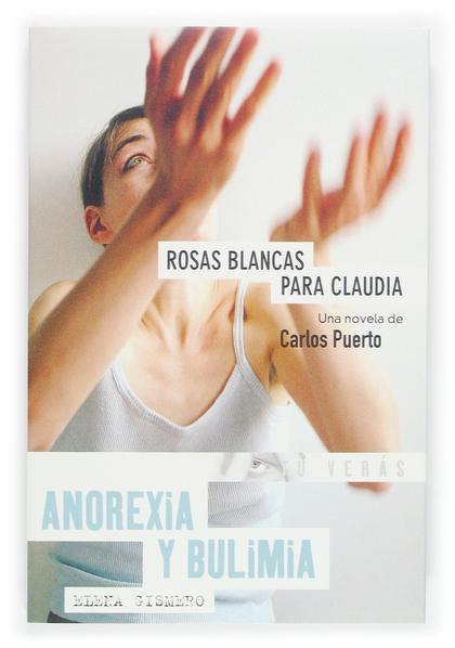 ROSAS BLANCAS PARA CLAUDIA: ANOREXIA Y BULIMIA