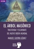 EL ÁRBOL MASÓNICO. TRASTIENDA Y ESCAPARATE DEL NUEVO ORDEN MUNDIAL