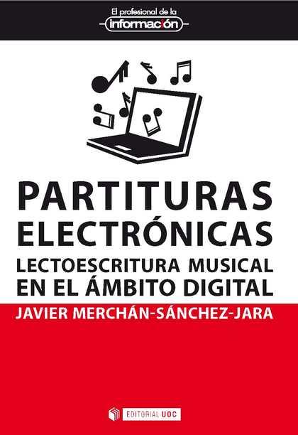 PARTITURAS ELECTRÓNICAS. LECTO-ESCRITURA MUSICAL EN EL ÁMBITO DIGITAL