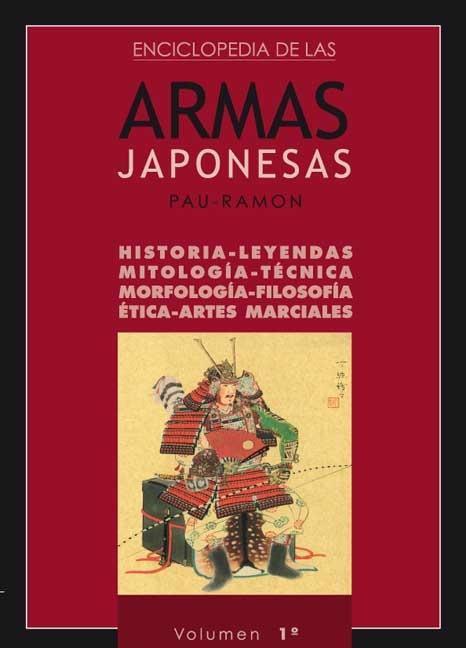 ENCICLOPEDIA DE LAS ARMAS JAPONESAS : HISTORIA, LEYENDAS, MITOLOGÍA, TÉCNICA, MORFOLOGÍA, FILOS