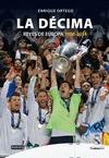REAL MADRID. LA DÉCIMA : REYES DE EUROPA, 1956-2014