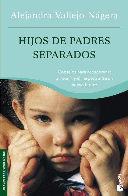 HIJOS DE PADRES SEPARADOS: CONSEJOS PARA RECUPERAR LA ARMONÍA Y EL RES