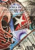 LA ISLA DE LAS COLUMNAS DE AZÚCAR. ENSAYOS SOBRE HISTORIA DE CUBA. SIGLOS XVIII-XX