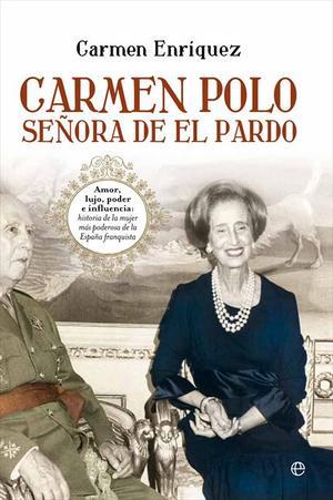 CARMEN POLO, SRA DEL PARDO : AMOR, LUJO, PODER E INFLUENCIA : HISTORIA DE LA MUJER MÁS PODEROSA