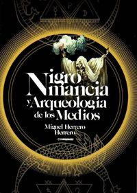 NIGROMANCIA Y ARQUEOLOGÍA DE LOS MEDIOS.