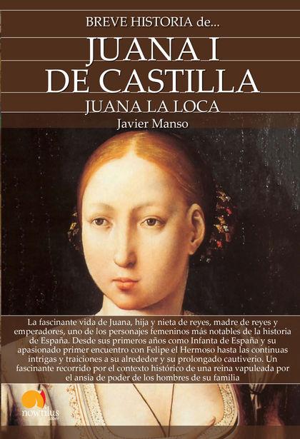 BREVE HISTORIA DE JUANA I DE CASTILLA.