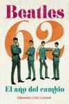 BEATLES 62 : EL AÑO DEL CAMBIO