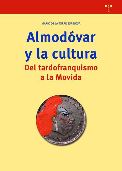 ALMODÓVAR Y LA CULTURA                                                          DEL TARDOFRANQU