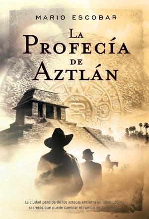 PROFECIA DE AZTLAN, LA. LA CIUDAD PERDIDA DE LOS AZTECAS ENCIERRA UN LABERINTO DE ...